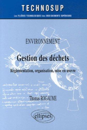 Gestion des déchets : Réglementation, organisation, mise en oeuvre
