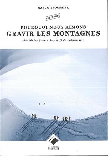 Pourquoi nous aimons gravir les montagnes ?: Abécédaire poétique de la montagne par Marco Troussier