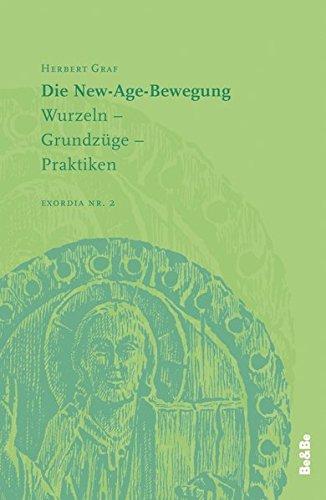 Die New-Age-Bewegung: Wurzeln, Grundzüge, Praktiken (Exordia)