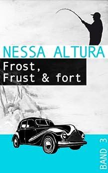 Frost, Frust & fort (Wintergeschichten von Nessa Altura 3)