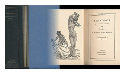 Aphrodite (Ancient Manners) / by Pierre Louys. in the English Version, Prepared by Willis L. Parker, with Illustrations by Frank J. Buttera