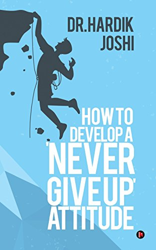 How to Develop a \'Never Give Up\' Attitude