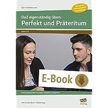 DaZ eigenständig üben: Perfekt & Präteritum  - SEK: Freiarbeitsmaterialien zum Lesen, Schreiben und Sprechen (5. bis 8. Klasse) (DaZ mit Selbstkontrolle - Sekundarstufe)
