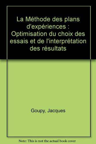 La Méthode des plans d'expériences : Optimisation du choix des essais et de l'interprétation des résultats par Jacques Goupy
