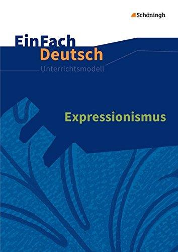 EinFach Deutsch Unterrichtsmodelle: Expressionismus - Neubearbeitung: Gymnasiale Oberstufe