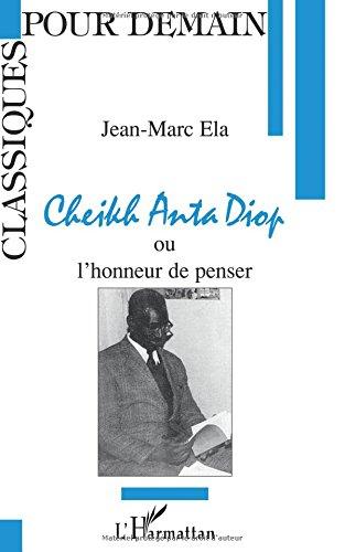 Cheikh Anta Diop, ou, L'honneur de penser