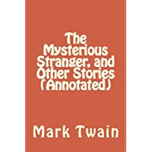 The Mysterious Stranger, and Other Stories (Annotated)