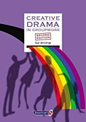 Creative Drama in Groupwork 2nd Revised Edn (Creative Activities in Groupwork) by Sue Jennings (2010-12-30)