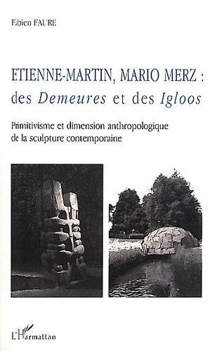 Etienne-Martin Mario Merz - Des demeures et des ig...