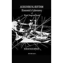 Audiovisual Rhythm: Eisenstein's Laboratory of Music, Image and Sound: Volume 1 (the audiovisual series)