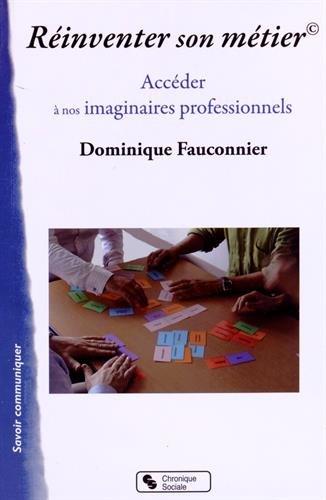 Réinventer son métier : Accéder à nos imaginaires professionnels par Dominique Fauconnier