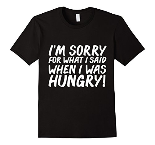 mens-i-am-sorry-for-what-i-said-when-i-when-i-was-hungry-t-shirt-2xl-black