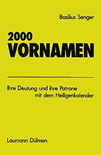 2000 Vornamen: Ihre Deutung und ihre Patrone mit dem Heiligenkalender