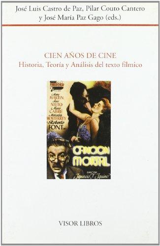 Cien años de cine : historia, teoría y análisis del texto fílmico (Coediciones) por Jose Luis Castro De Paz