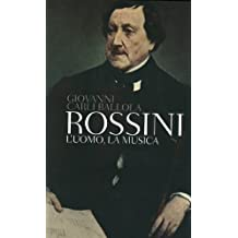 Rossini: L'uomo, la musica (Tascabili Vol. 399) (Italian Edition)