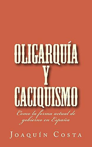 Oligarquía y caciquismo: Como la forma actual de gobierno en España