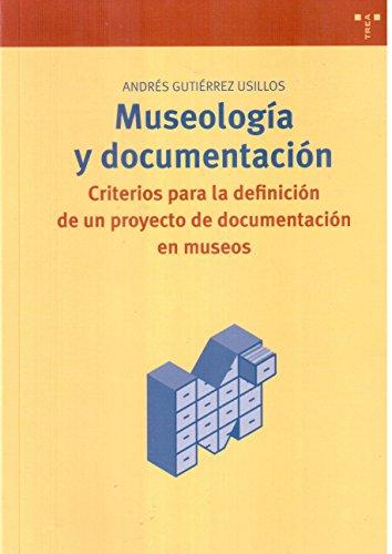 Museología y documentación: Criterios para la definición de un proyecto de documentación en museos (Biblioteconomía y Administración Cultural) por Andrés Gutiérrez Usillos