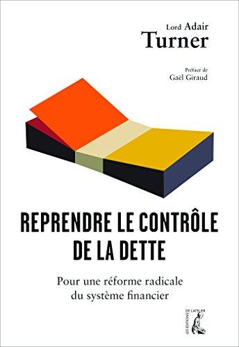 Reprendre le contrôle de la dette : Pour une réforme radicale de la monnaie, du crédit et des banques