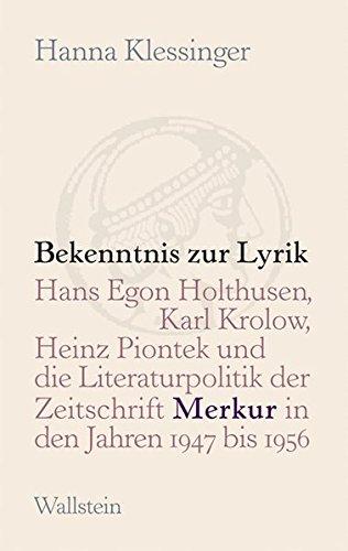 Bekenntnis zur Lyrik: Hans Egon Holthusen, Karl Krolow, Heinz Piontek und die Literaturpolitik der Zeitschrift 'Merkur' in den Jahren 1947 bis 1956 1956 Zeitschrift