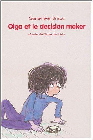 Olga et le Décision Maker de Geneviève Brisac,Michel Gay (Illustrations) ( 22 octobre 2004 )