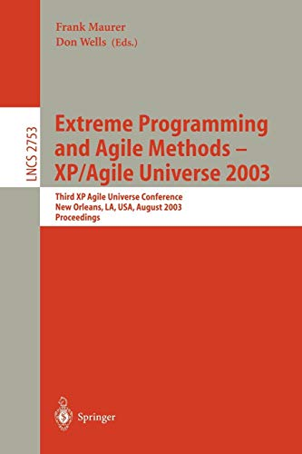 Extreme Programming and Agile Methods - XP/Agile Universe 2003: Third XP and Second Agile Universe Conference, New Orleans, LA, USA, August 10-13, ... Notes in Computer Science, Band 2753)