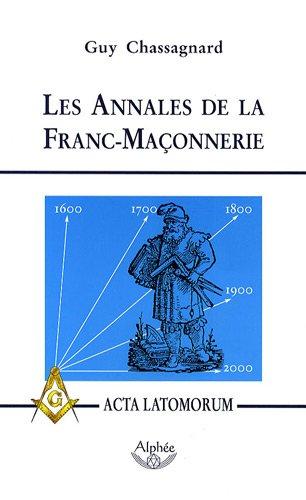 Les Annales de la Franc-Maçonnerie : Ou Acta Latomorum par Guy Chassagnard