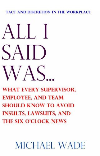 all-i-said-was-what-every-supervisor-employee-and-team-should-know-to-avoid-insults-lawsuits-and-the