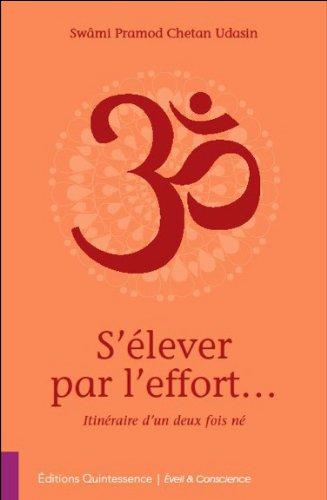 S'élever par l'effort... Itinéraire d'un deux fois né par Swâmi Pramod Chetan Udasin
