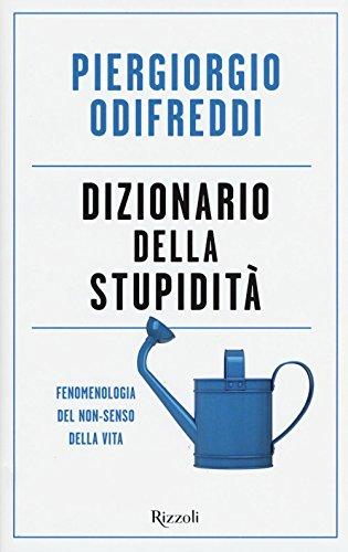 Dizionario della stupidit. Fenomenologia del non-senso della vita