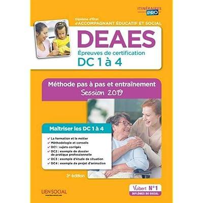DEAES - Épreuves de certification DC 1 à 4 - Méthode pas à pas et entraînement - Diplôme d'État d'Accompagnant éducatif et social - Sessions 2019-2020