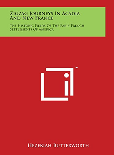 Zigzag Journeys in Acadia and New France: The Historic Fields of the Early French Settlements of America