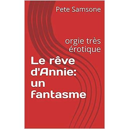 Le rêve d'Annie: un fantasme: orgie très érotique