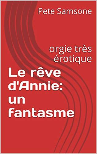 Couverture du livre Le rêve d'Annie: un fantasme: orgie très érotique