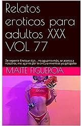 Descargar gratis Relatos eroticos para adultos XXX VOL 77: De repente Enrique dijo... no aguanto más, se acerco a nosotros, me agarro por la cintura mientras yo galopaba en .epub, .pdf o .mobi