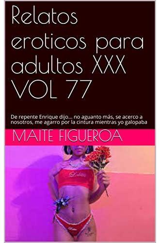Descargar gratis Relatos eroticos para adultos XXX VOL 77: De repente Enrique dijo… no aguanto más, se acerco a nosotros, me agarro por la cintura mientras yo galopaba de Maite Figueroa