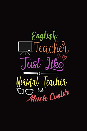 English Teacher Just Like A Normal Teacher But Much Cooler: A 6 x 9 Inch Matte Softcover Paperback Notebook Journal With 120 Blank Lined Pages -