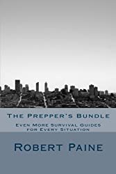The Prepper's Bundle: Even More Survival Guides for Every Situation by Robert Paine (2014-10-12)