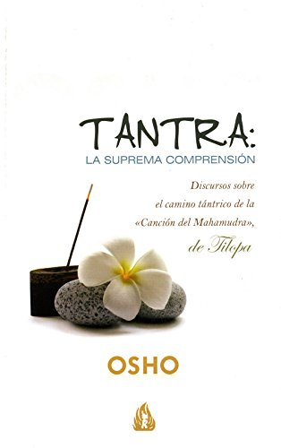 Tantra: la suprema comprensión: Discursos sobre el camino de la «Canción del Mahamudra», de Tilopa