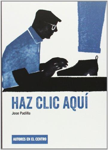 Haz Clic Aquí (Autores En El Centro) por José Padilla