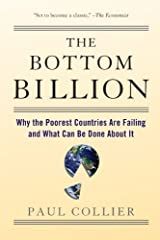 The Bottom Billion: Why the Poorest Countries are Failing and What Can Be Done About It by Collier, Paul (2008) Paperback Paperback