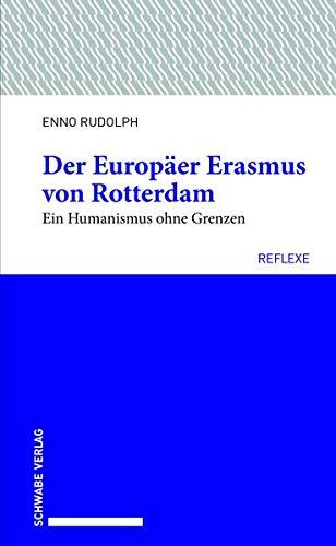 Der Europäer Erasmus von Rotterdam: Ein Humanismus ohne Grenzen (Schwabe reflexe)