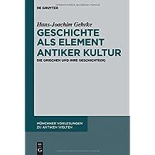 Geschichte als Element antiker Kultur: Die Griechen und ihre Geschichte(n) (Münchner Vorlesungen zu Antiken Welten, Band 2)