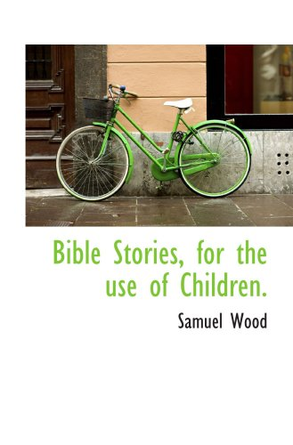 Bible Stories, for the use of Children.
