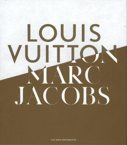 Louis Vuitton / Marc Jacobs : Exposition aux Arts Décoratifs, à Paris, du 9 mars au 16 septembre 2012 par Pamela Golbin, Collectif
