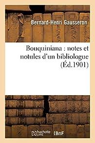 Bouquiniana : Notes et Notules d'un Bibliologue par Bernard-Henri Gausseron