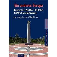 Ein anderes Europa: Innovation - Anstöße - Tradition in Mittel- und Osteuropa. Dokumentation zum 3. Sächsischen Mittel- und Osteuropatag (Mitteleuropa Aktuell)