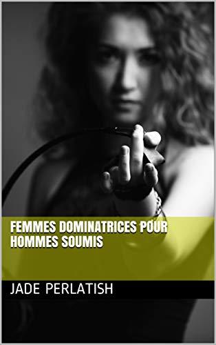 Femmes dominatrices pour hommes soumis