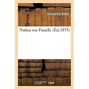 Notice sur Fieschi: suivie de réflexions sur le fanatisme et la liberté de la presse