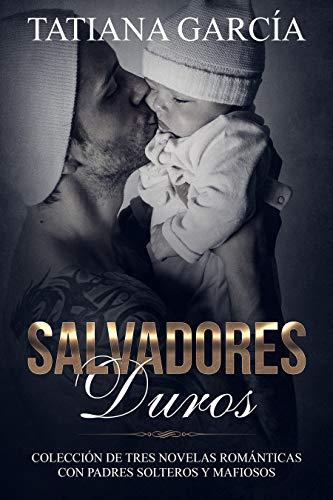 Leer Gratis Salvadores Duros: Colección de Tres Novelas Románticas con Padres Solteros y Mafiosos de Tatiana Garcia