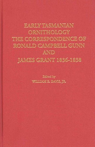 [(Early Tasmanian Ornithology : The Correspondence of Ronald Campbell Gunn and James Grant 1836-1838)] [Edited by Jr. William E. Davis] published on (June, 2009)